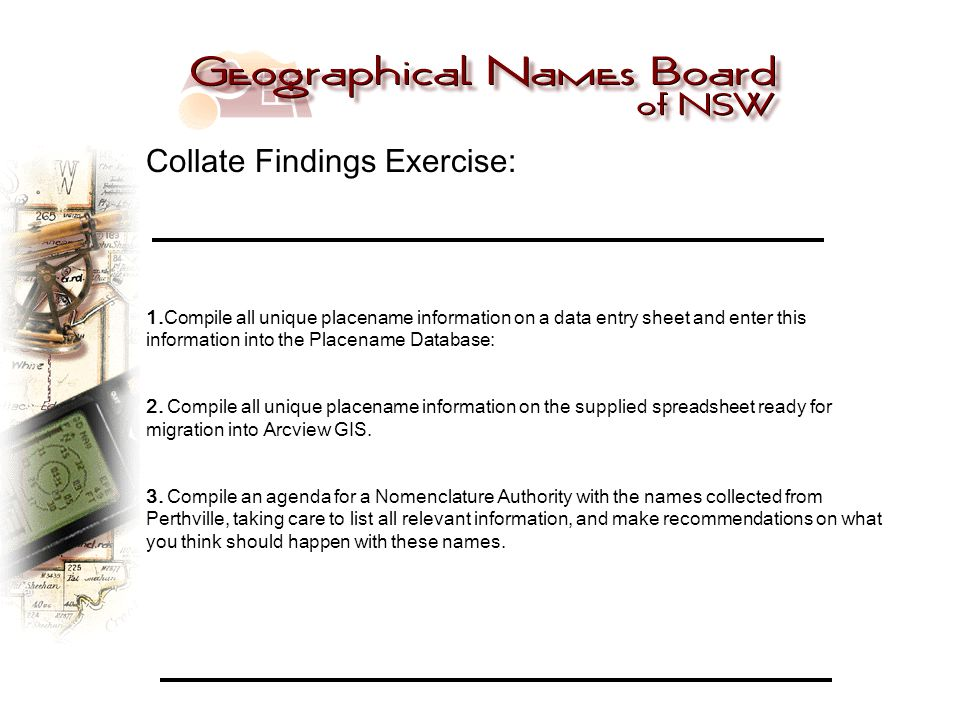 Collate Findings Exercise: 1.Compile all unique placename information on a data entry sheet and enter this information into the Placename Database: 2.