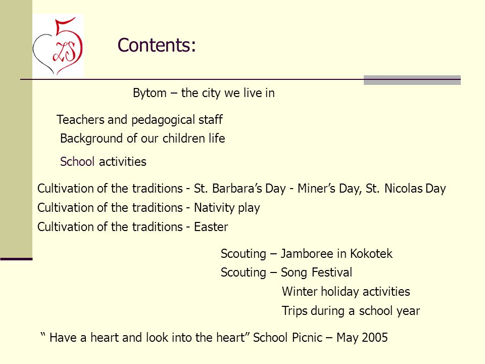 Contents: Bytom – the city we live in School activities Scouting – Song Festival Background of our children life Cultivation of the traditions - St.