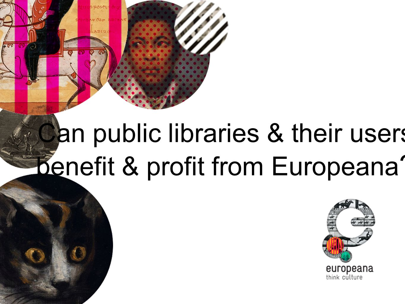 Agenda: Europeana Primary Users Collections Cooperation & Collaboration with Public Libraries