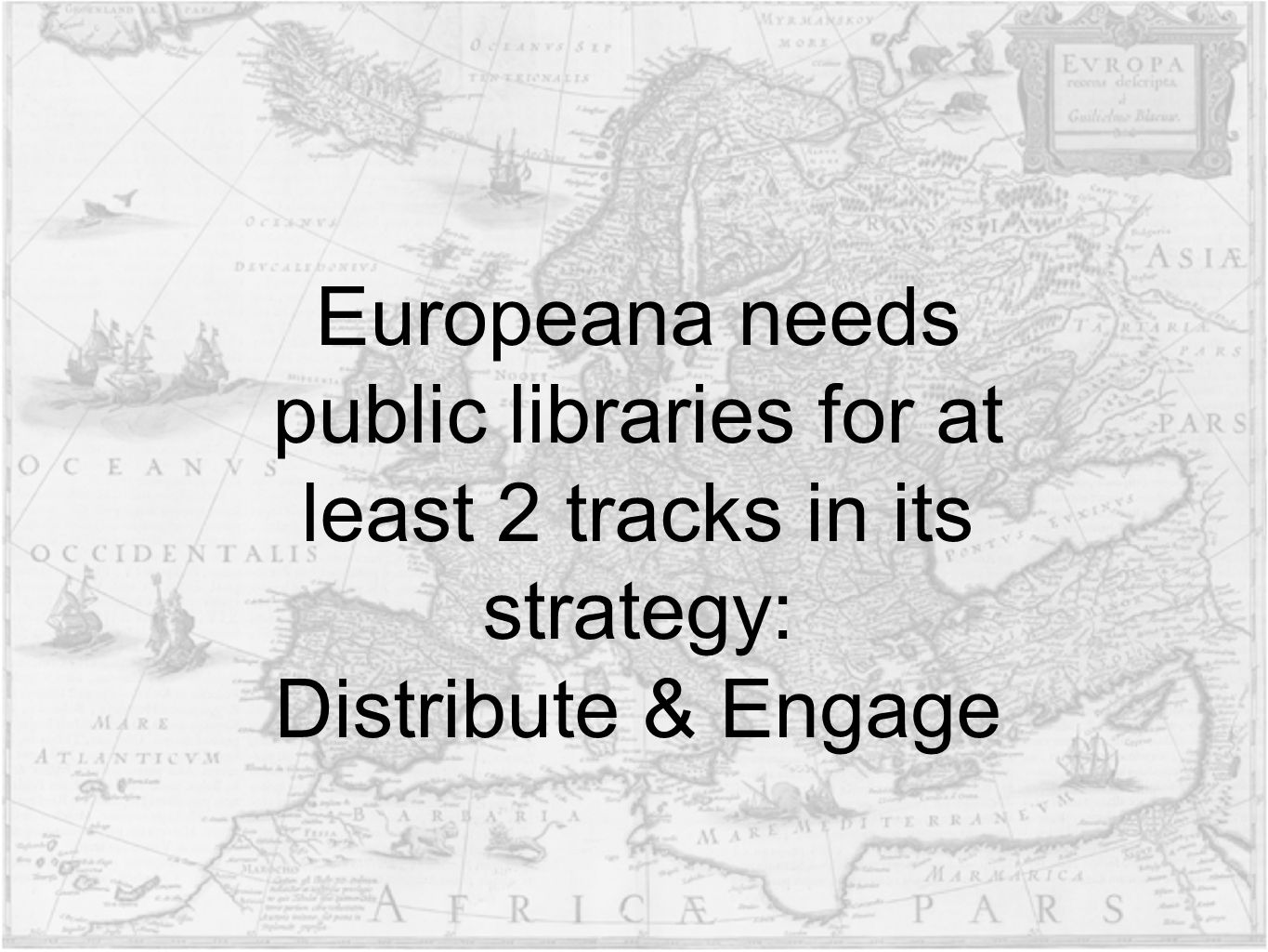 Europeana needs public libraries for at least 2 tracks in its strategy: Distribute & Engage