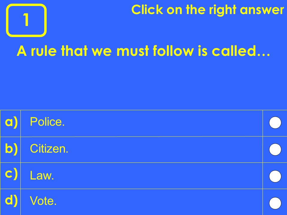 1 A rule that we must follow is called… Law.Vote.