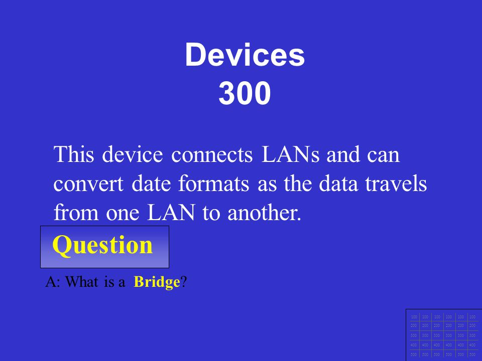 Question 100 200 300 400 500 A: What is an Active Hub? This device concentrates connections and regenerates signals Devices 200 100 200 300 400 500