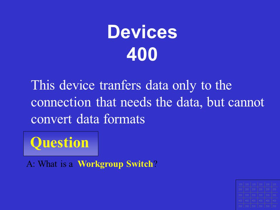 Question 100 200 300 400 500 A: What is a Bridge? This device connects LANs and can convert date formats as the data travels from one LAN to another.