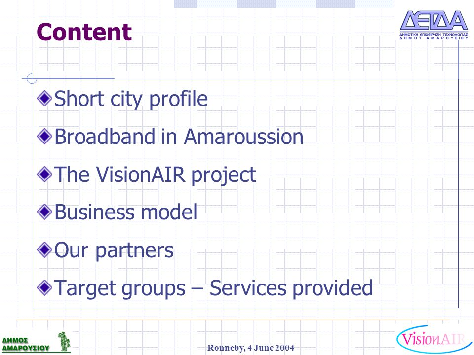 1 Ronneby, 4 June 2004 Content Short city profile Broadband in Amaroussion The VisionAIR project Business model Our partners Target groups – Services