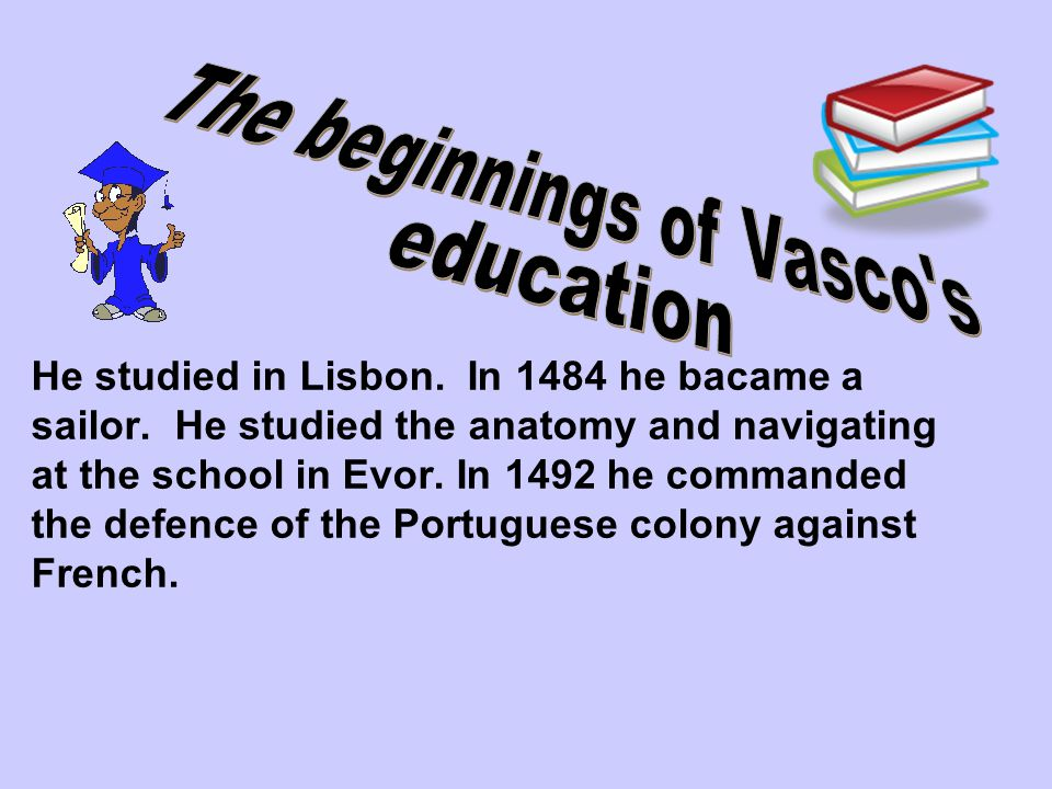 He studied in Lisbon. In 1484 he bacame a sailor.