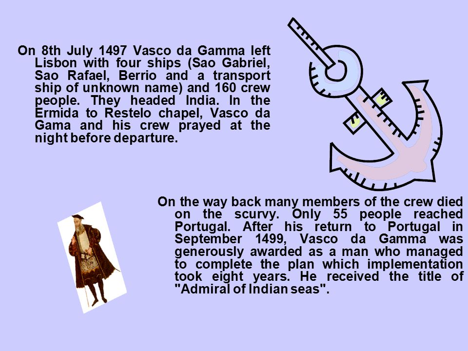 On 8th July 1497 Vasco da Gamma left Lisbon with four ships (Sao Gabriel, Sao Rafael, Berrio and a transport ship of unknown name) and 160 crew people.