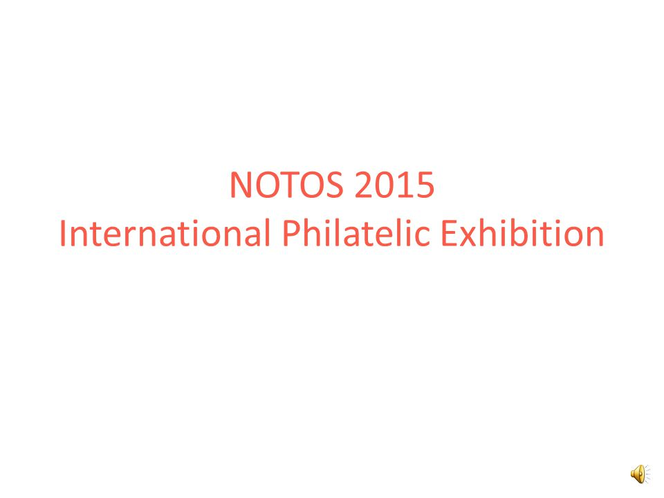 NOTOS 2015 International Philatelic Exhibition 71 Deadlines: – end of 3/2015 -> Receipt of entry forms – end of 4/2015 -> Notification to applicants – end of 5/2015 -> Confirmation by the participants Payment of fees