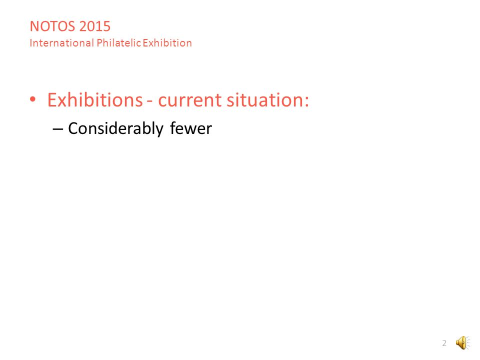 NOTOS 2015 International Philatelic Exhibition 2 Exhibitions - current situation: – Considerably fewer