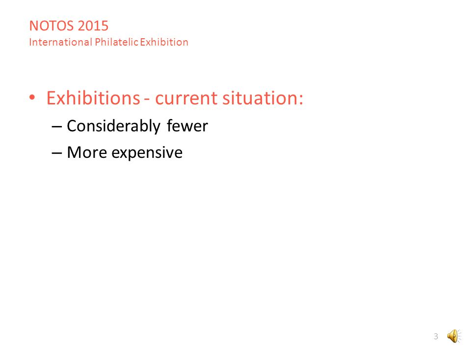 NOTOS 2015 International Philatelic Exhibition 3 Exhibitions - current situation: – Considerably fewer – More expensive