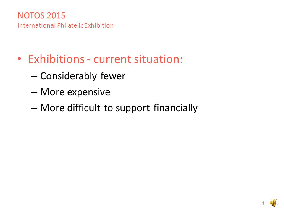 NOTOS 2015 International Philatelic Exhibition 4 Exhibitions - current situation: – Considerably fewer – More expensive – More difficult to support financially