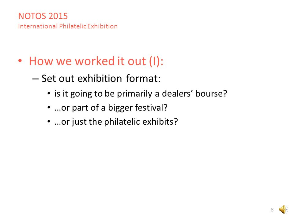 NOTOS 2015 International Philatelic Exhibition 8 How we worked it out (I): – Set out exhibition format: is it going to be primarily a dealers' bourse.