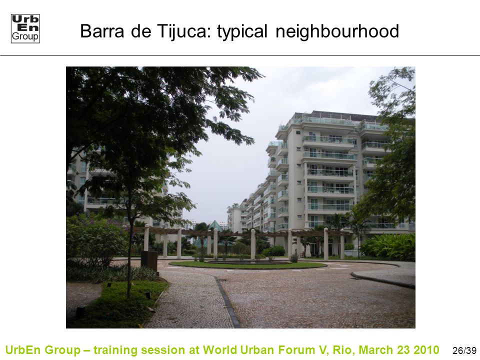 UrbEn Group – training session at World Urban Forum V, Rio, March 23 2010 26/39 Barra de Tijuca: typical neighbourhood