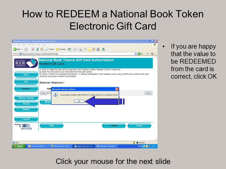 How to REDEEM a National Book Token Electronic Gift Card If you are happy that the value to be REDEEMED from the card is correct, click OK Click your mouse for the next slide