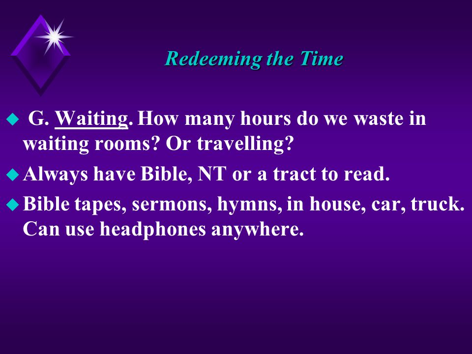 Redeeming the Time u G. Waiting. How many hours do we waste in waiting rooms.