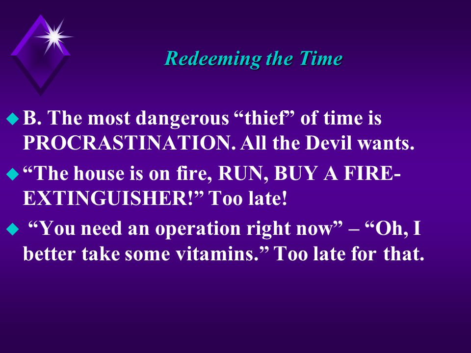 Redeeming the Time u B. The most dangerous thief of time is PROCRASTINATION.