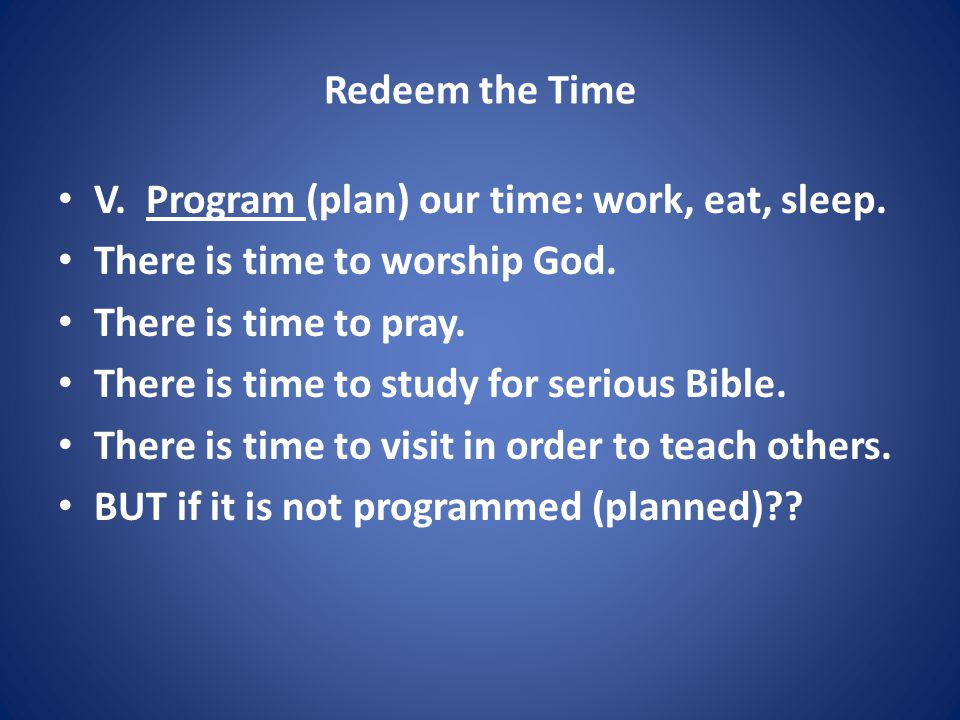 Redeem the Time V. Program (plan) our time: work, eat, sleep.