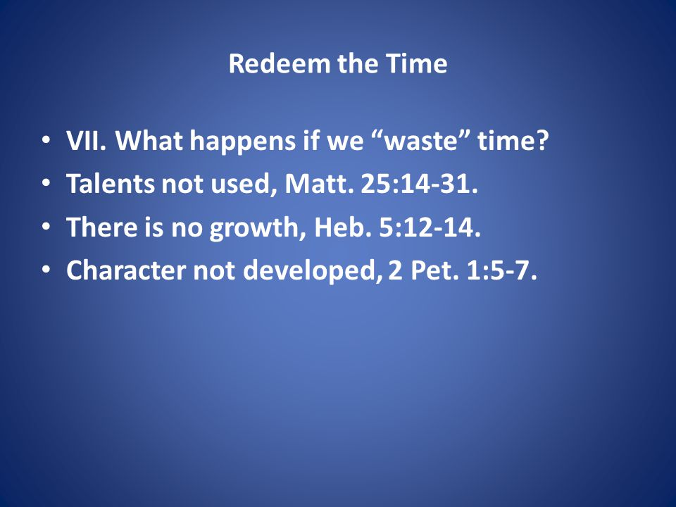 Redeem the Time VII. What happens if we waste time.