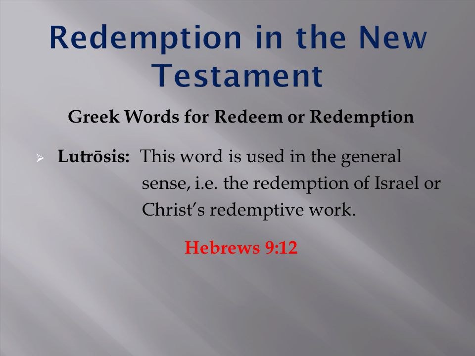 Greek Words for Redeem or Redemption  Lutrōsis: This word is used in the general sense, i.e.