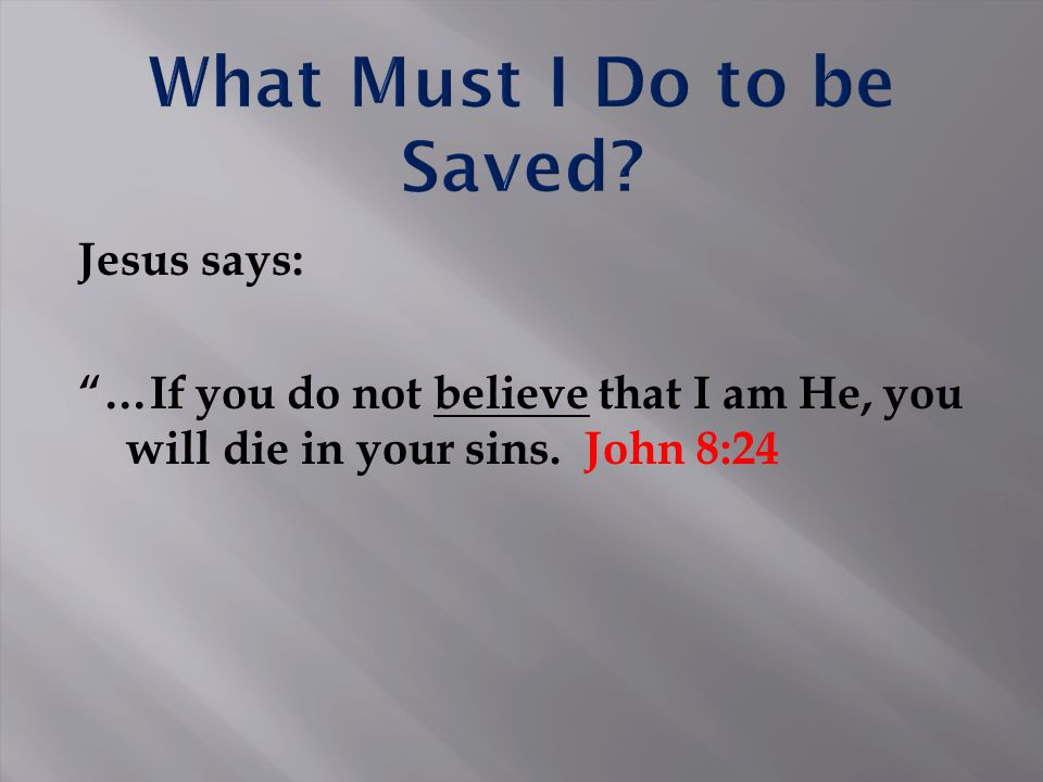 "Jesus says: ""…If you do not believe that I am He, you will die in your sins. John 8:24"
