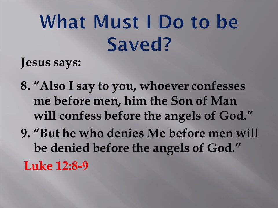 "Jesus says: 8. ""Also I say to you, whoever confesses me before men, him the Son of Man will confess before the angels of God."" 9. ""But he who denies M"