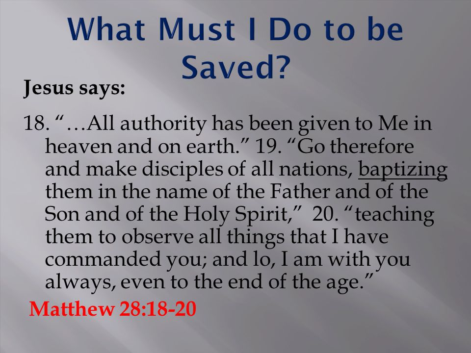 Jesus says: 18. …All authority has been given to Me in heaven and on earth. 19.