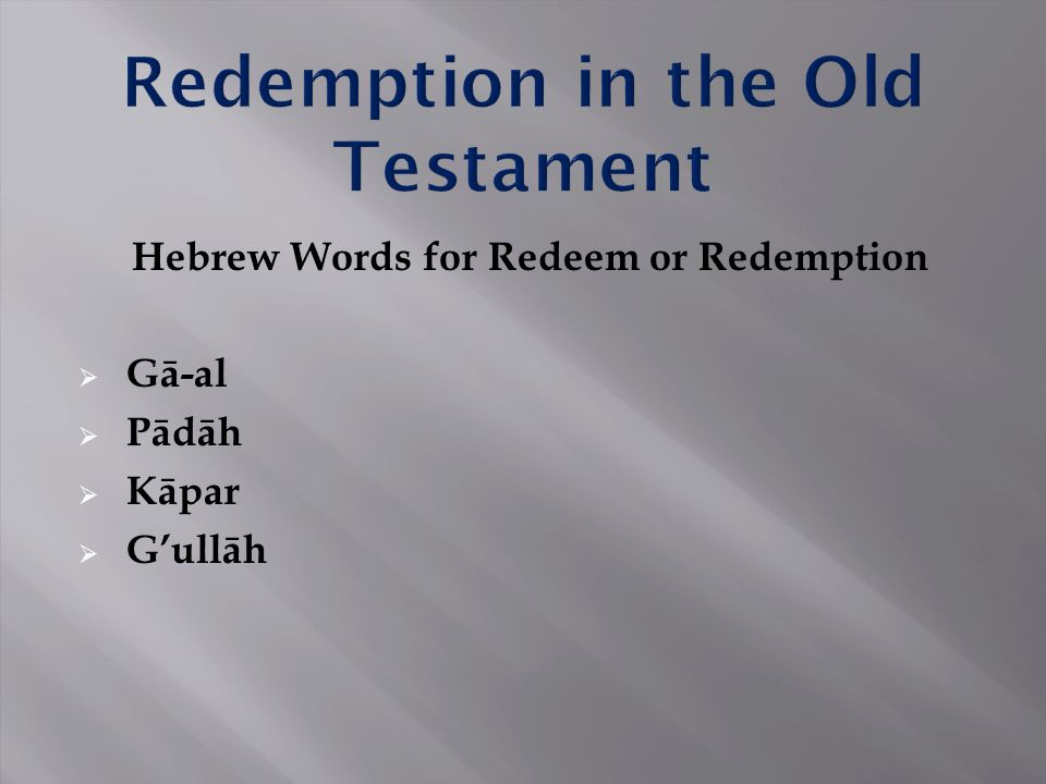Hebrew Words for Redeem or Redemption  Gā-al  Pādāh  Kāpar  G'ullāh