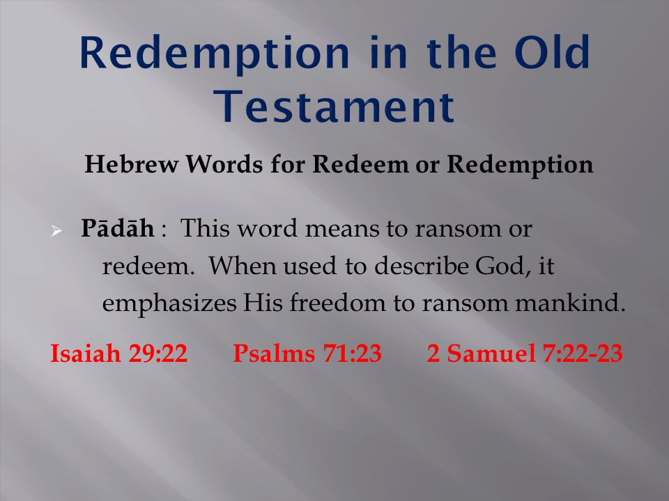 Hebrew Words for Redeem or Redemption  Pādāh : This word means to ransom or redeem.