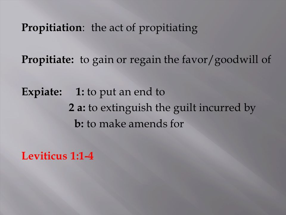 Propitiation : the act of propitiating Propitiate: to gain or regain the favor/goodwill of Expiate: 1: to put an end to 2 a: to extinguish the guilt i