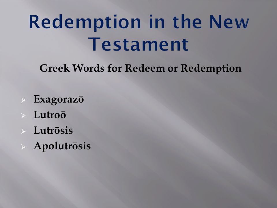 Greek Words for Redeem or Redemption  Exagorazō  Lutroō  Lutrōsis  Apolutrōsis