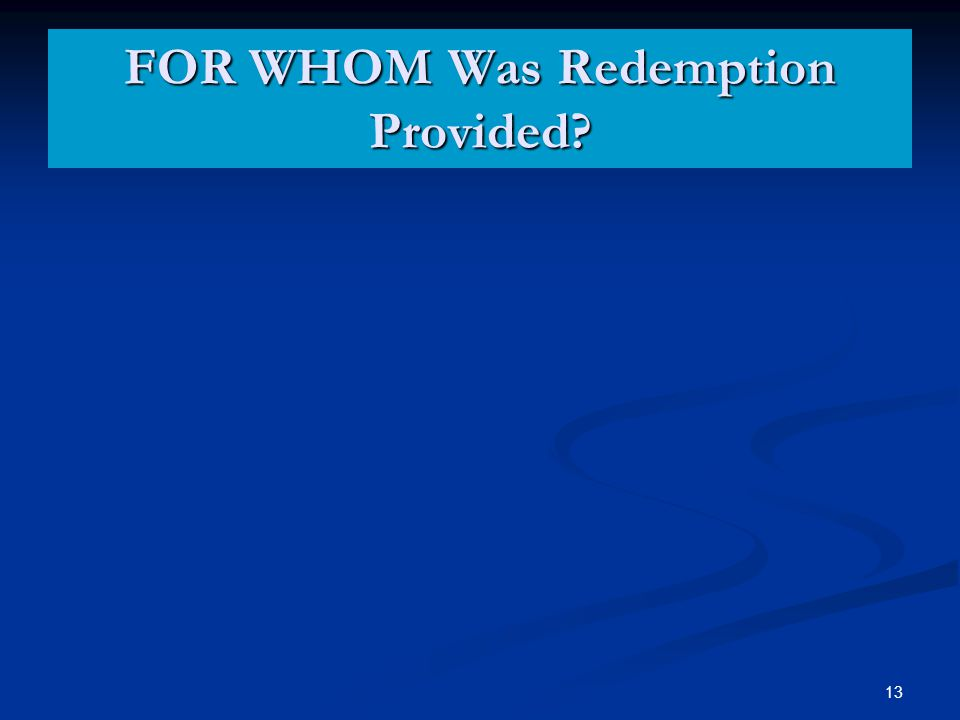 FOR WHOM Was Redemption Provided? 13