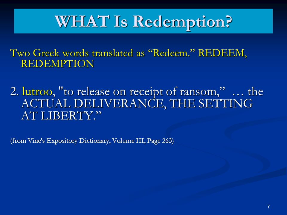 WHAT Is Redemption. Two Greek words translated as Redeem. REDEEM, REDEMPTION 2.