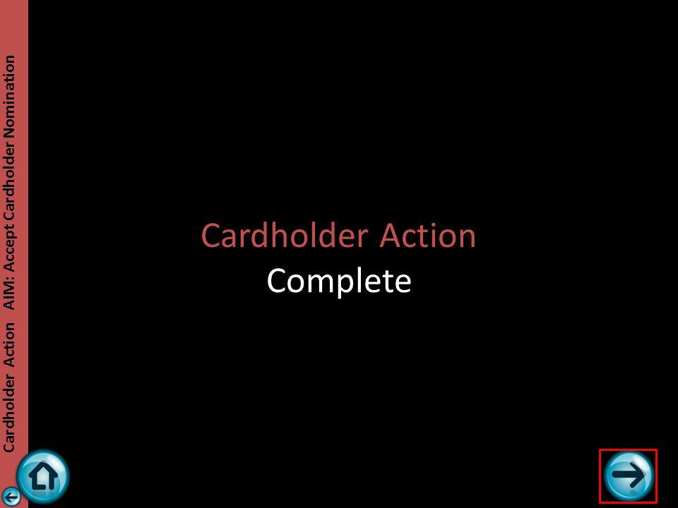 Cardholder Action AIM: Accept Cardholder Nomination Cardholder Action Complete
