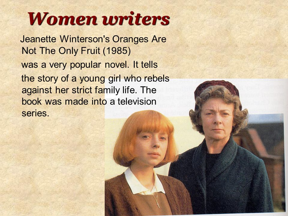 Women writers Women writers Jeanette Winterson s Oranges Are Not The Only Fruit (1985) was a very popular novel.