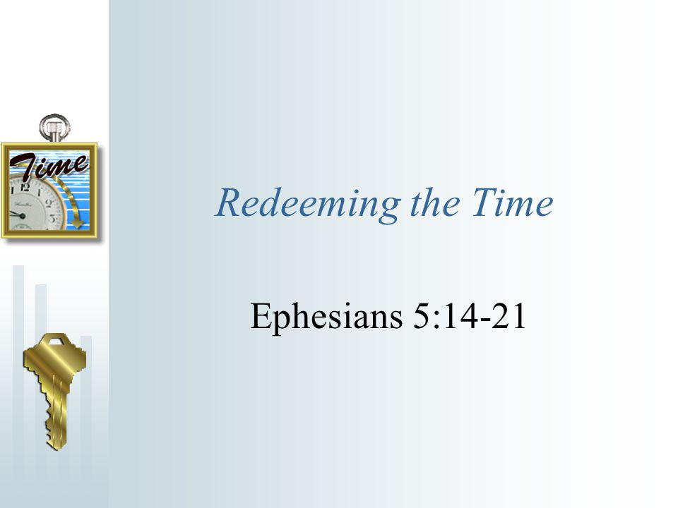 Redeeming the Time Ephesians 5:14-21
