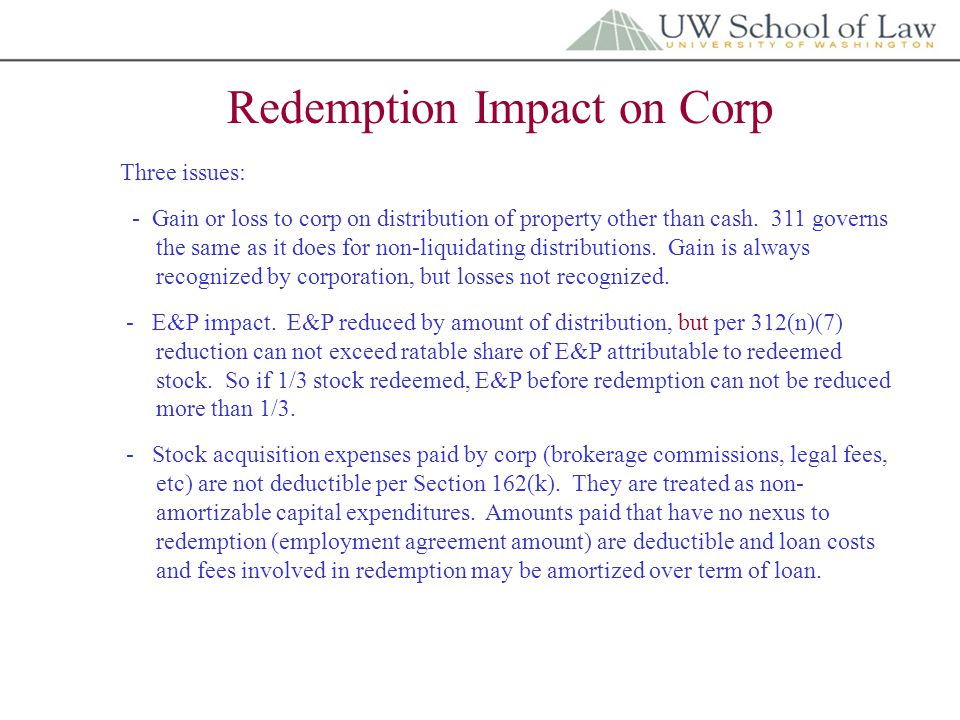 Redemption Impact on Corp Three issues: - Gain or loss to corp on distribution of property other than cash.