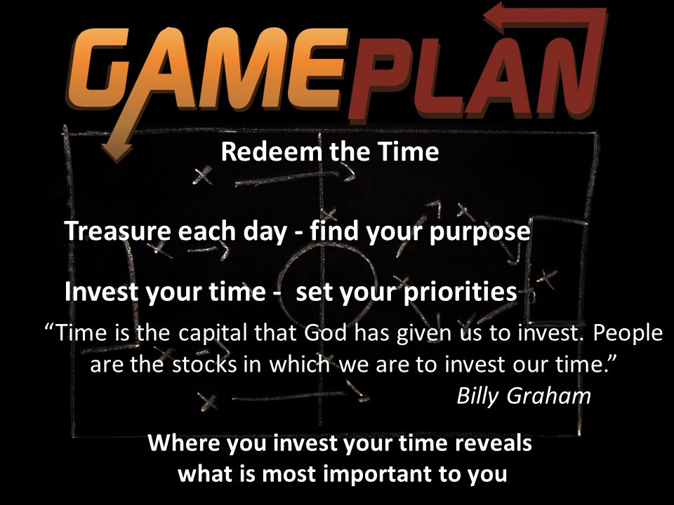 """Redeem the Time Treasure each day - find your purpose """"Time is the capital that God has given us to invest. People are the stocks in which we are to i"""