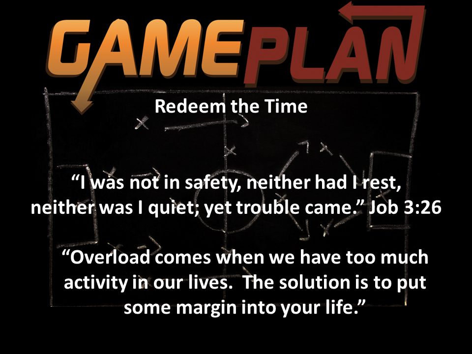 """Redeem the Time """"Overload comes when we have too much activity in our lives. The solution is to put some margin into your life."""" """"I was not in safety,"""