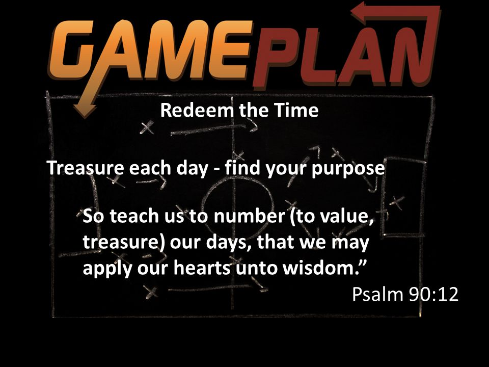 Redeem the Time Treasure each day - find your purpose Time is a resource that is non-renewable and non-transferable.