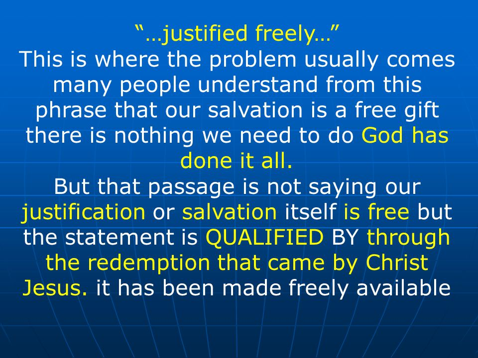 """…justified freely…"" This is where the problem usually comes many people understand from this phrase that our salvation is a free gift there is nothin"