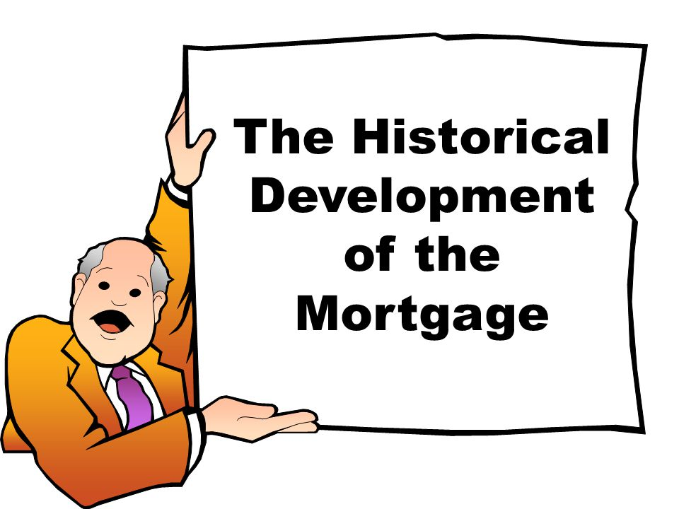 The Historical Development of the Mortgage