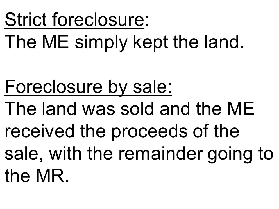 Strict foreclosure: The ME simply kept the land.