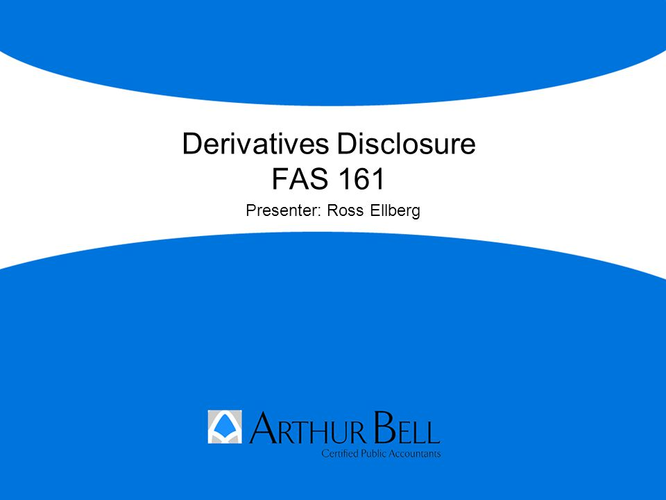 FAS 161 – General Disclosure Requirements Its objectives for holding/issuing those instruments The context needed to understand those objectives The strategies for achieving those objectives Information about derivatives should be disclosed in the context of each instrument's primary underlying risk exposure (e.g., interest rate, credit risk, etc.) Derivatives should be distinguished between those used for risk management purposes and those used for other purposes (e.g., trading) April 22, 2010 National Futures Association's CPO/CTA Regulatory Seminar