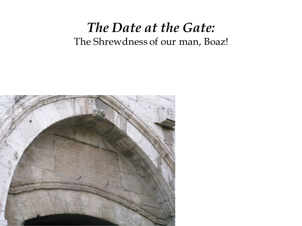 The Date at the Gate: The Shrewdness of our man, Boaz!