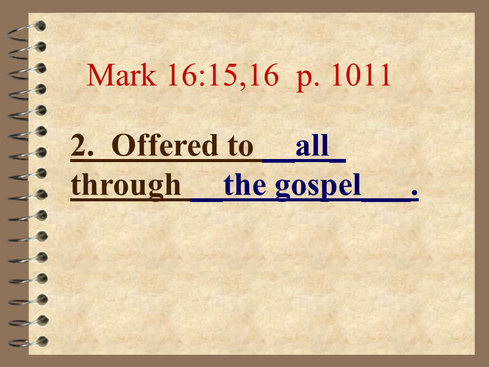 1. Earned by ____Jesus_ for __all people___. 1 John 2:2 p. 1207