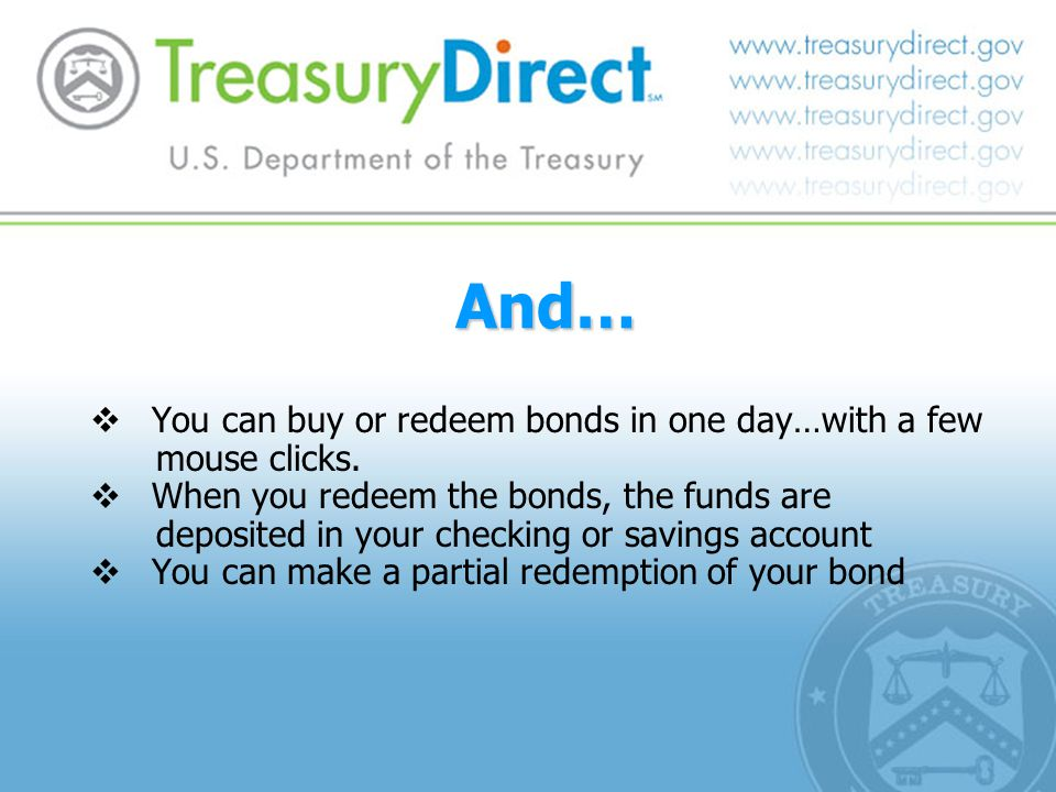 And…  You can buy or redeem bonds in one day…with a few mouse clicks.