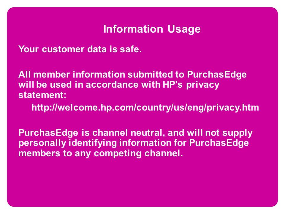 Information Usage Your customer data is safe.