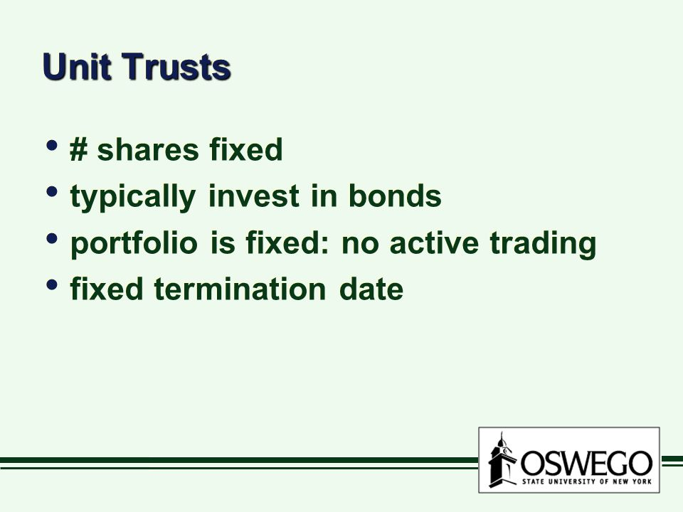 Unit Trusts # shares fixed typically invest in bonds portfolio is fixed: no active trading fixed termination date # shares fixed typically invest in bonds portfolio is fixed: no active trading fixed termination date