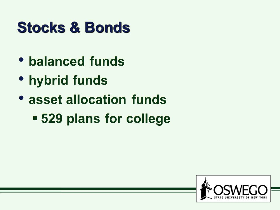 Stocks & Bonds balanced funds hybrid funds asset allocation funds  529 plans for college balanced funds hybrid funds asset allocation funds  529 plans for college