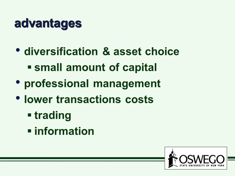 advantagesadvantages diversification & asset choice  small amount of capital professional management lower transactions costs  trading  information diversification & asset choice  small amount of capital professional management lower transactions costs  trading  information