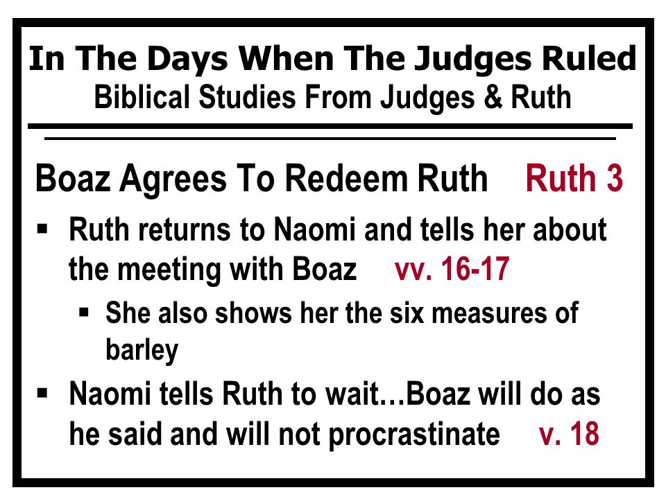 In The Days When The Judges Ruled Biblical Studies From Judges & Ruth Boaz Agrees To Redeem Ruth Ruth 3  Ruth returns to Naomi and tells her about th